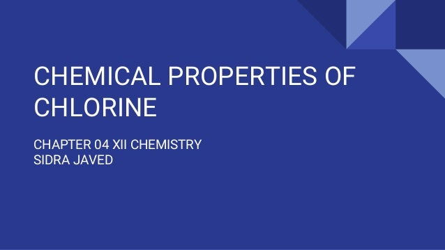 CHEMICAL PROPERTIES OF CHLORINE CHAPTER 04 XII CHEMISTRY SIDRA JAVED