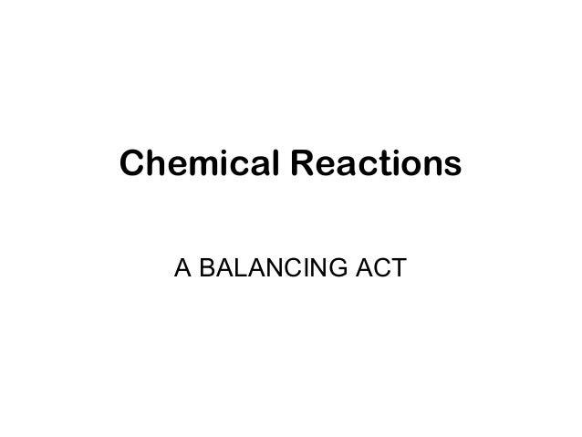 Chemical ReactionsA BALANCING ACT