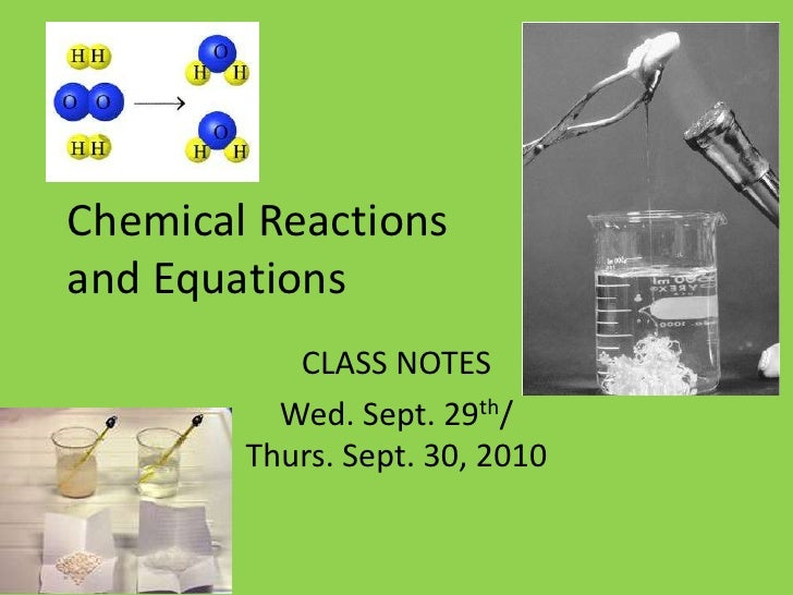 Chemical Reactions and Equations<br />CLASS NOTES<br />Wed. Sept. 29th/Thurs. Sept. 30, 2010<br />