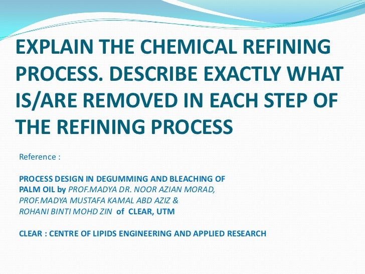 EXPLAIN THE CHEMICAL REFININGPROCESS. DESCRIBE EXACTLY WHATIS/ARE REMOVED IN EACH STEP OFTHE REFINING PROCESSReference :PR...