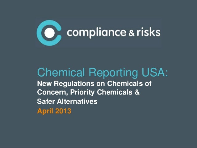 Chemical Reporting USA:New Regulations on Chemicals ofConcern, Priority Chemicals &Safer AlternativesApril 2013           ...