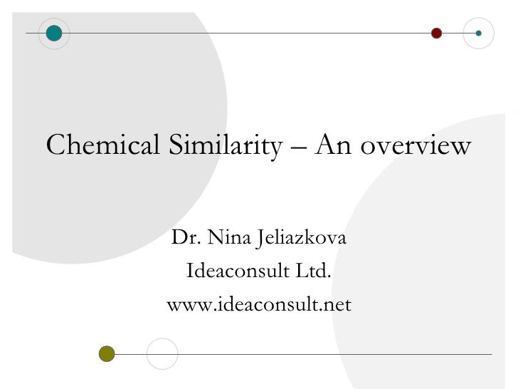 Chemical Similarity – An overview         Dr. Nina Jeliazkova          Ideaconsult Ltd.         www.ideaconsult.net