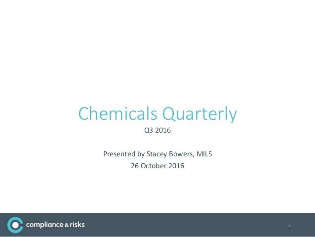 Chemicals Quarterly Q3 2016 Presented by Stacey Bowers, MILS 26 October 2016 1