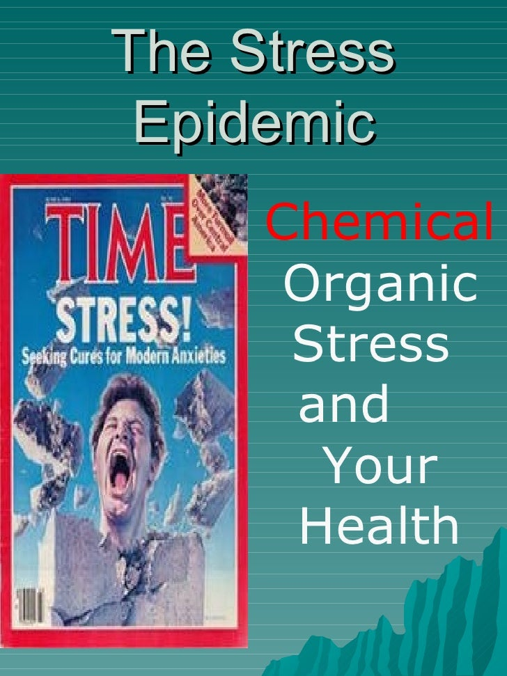 The Stress Epidemic Chemical  Organic Stress  and  Your Health