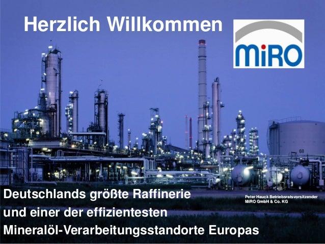 Januar 2013                Seite 1   Herzlich WillkommenDeutschlands größte Raffinerie       Peter Hauck Betriebsratsvorsi...