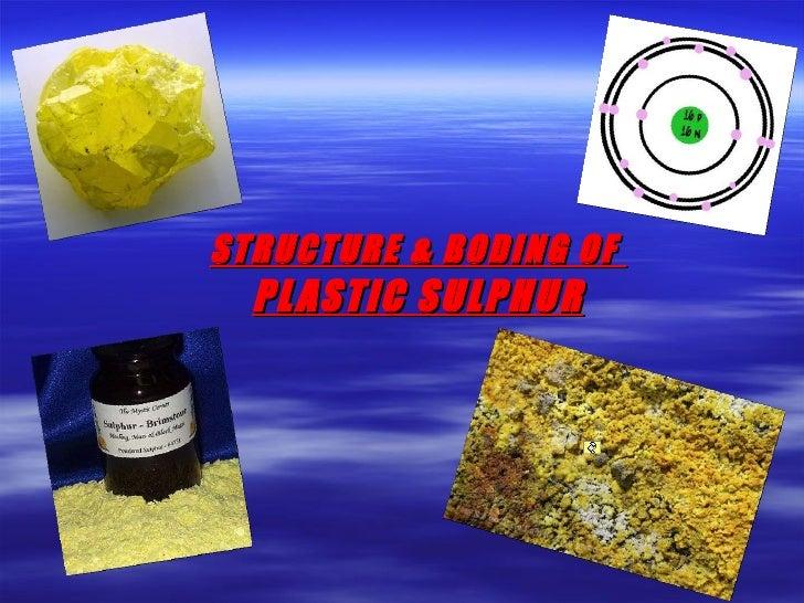 STRUCTURE & B ODING OF  PLASTIC   SULPHUR