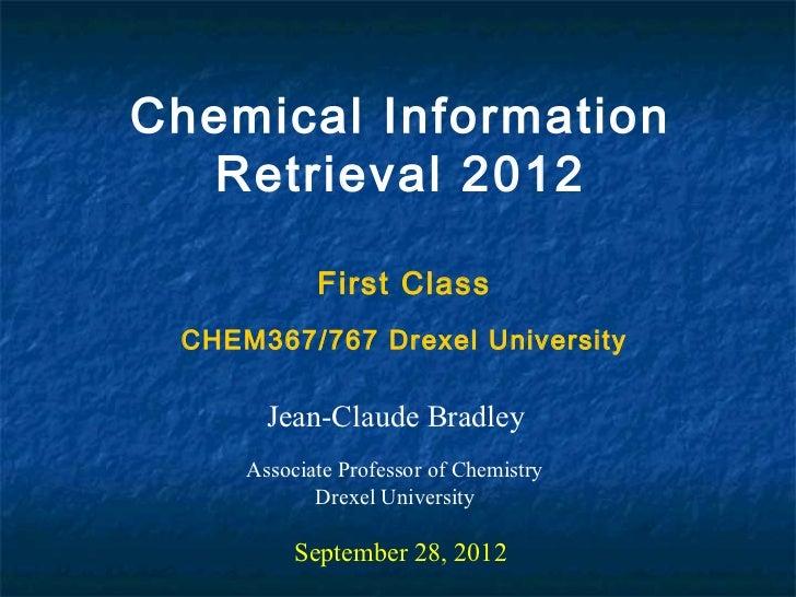 Chemical Information  Retrieval 2012            First Class CHEM367/767 Drexel University       Jean-Claude Bradley     As...