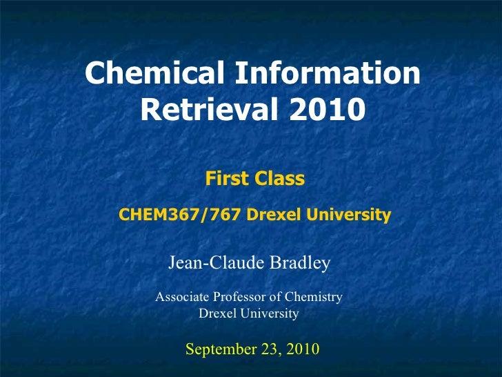 Chemical Information Retrieval 2010 Jean-Claude Bradley September 23, 2010 First Class Associate Professor of Chemistry Dr...