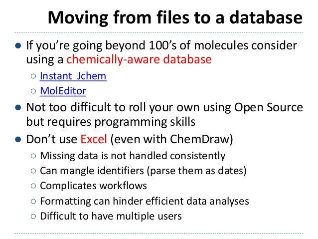 Moving from files to a database ● If you're going beyond 100's of molecules consider using a chemically-aware database ○ I...