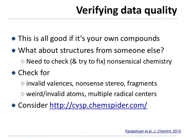 Verifying data quality ● This is all good if it's your own compounds ● What about structures from someone else? ○ Need to ...