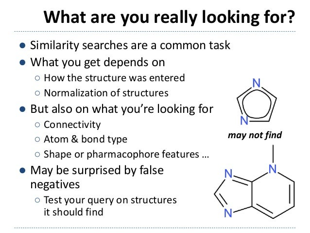 What are you really looking for? ● Similarity searches are a common task ● What you get depends on ○ How the structure was...