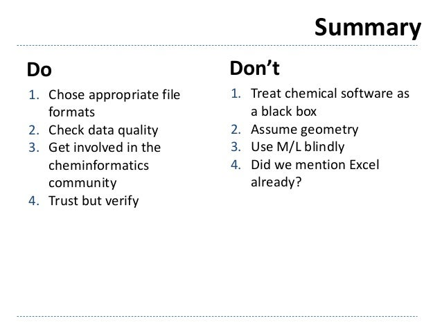 Summary Do 1. Chose appropriate file formats 2. Check data quality 3. Get involved in the cheminformatics community 4. Tru...