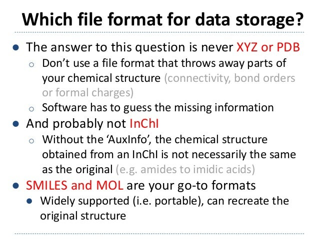 Which file format for data storage? ● The answer to this question is never XYZ or PDB o Don't use a file format that throw...