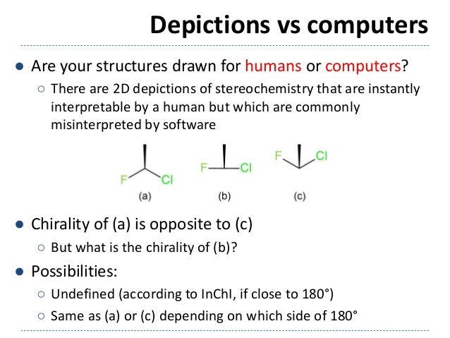 Depictions vs computers ● Are your structures drawn for humans or computers? ○ There are 2D depictions of stereochemistry ...