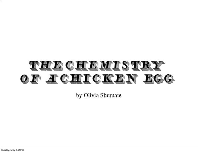 THE CHEMISTRYOF A CHICKEN EGGby