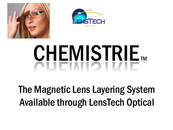 CHEMISTRIE                 TMThe Magnetic Lens Layering SystemAvailable through LensTech Optical