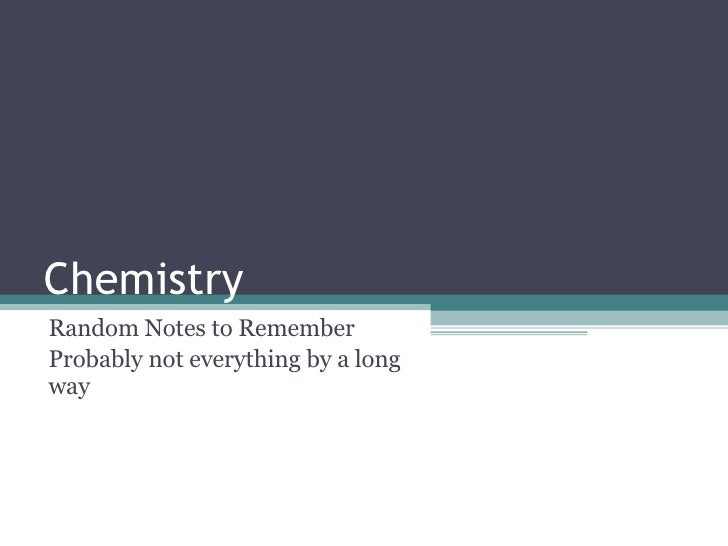 Chemistry Random Notes to Remember Probably not everything by a long way
