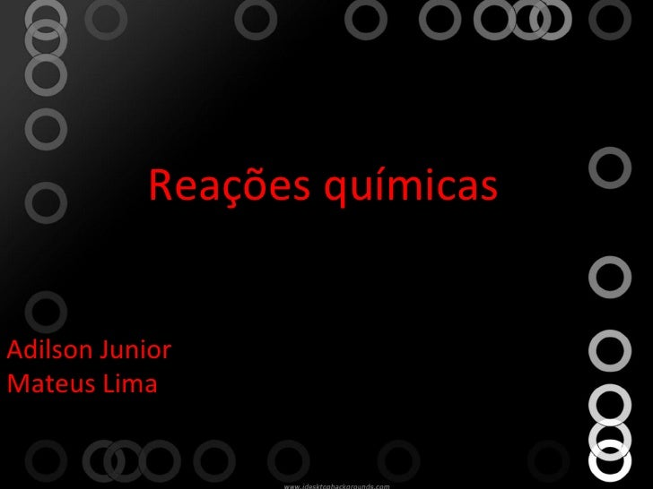 Reações   químicas Adilson Junior Mateus Lima