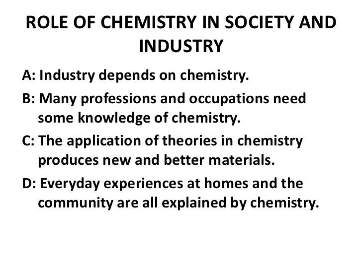 ROLE OF CHEMISTRY IN SOCIETY AND           INDUSTRYA: Industry depends on chemistry.B: Many professions and occupations ne...