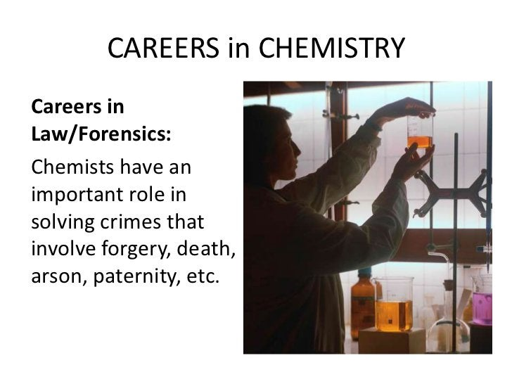 CAREERS in CHEMISTRYCareers inLaw/Forensics:Chemists have animportant role insolving crimes thatinvolve forgery, death,ars...
