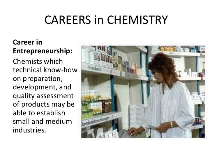 CAREERS in CHEMISTRYCareer inEntrepreneurship:Chemists whichtechnical know-howon preparation,development, andquality asses...