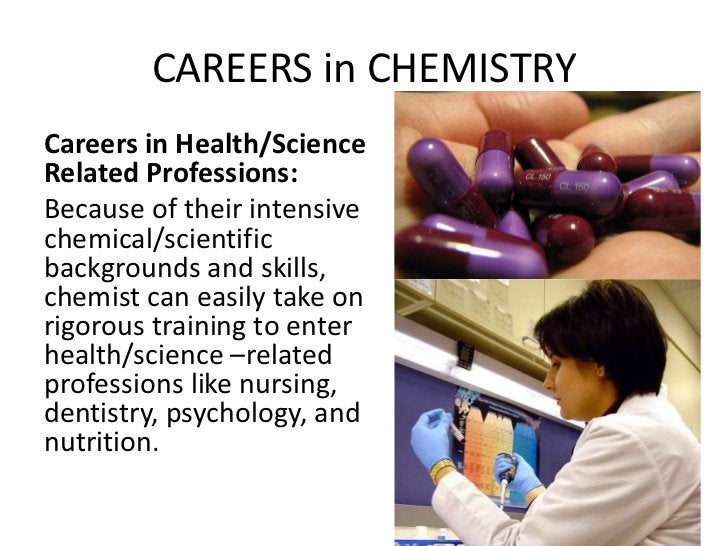 CAREERS in CHEMISTRYCareers in Health/ScienceRelated Professions:Because of their intensivechemical/scientificbackgrounds ...