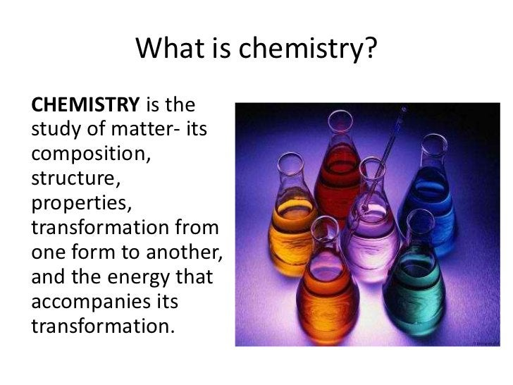 What is chemistry?CHEMISTRY is thestudy of matter- itscomposition,structure,properties,transformation fromone form to anot...