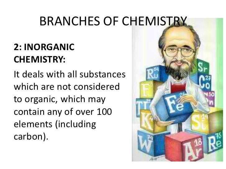 BRANCHES OF CHEMISTRY2: INORGANICCHEMISTRY:It deals with all substanceswhich are not consideredto organic, which maycontai...