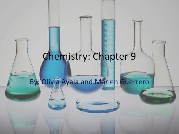Chemistry: Chapter 9By: Olivia Ayala and Marlen Guerrero