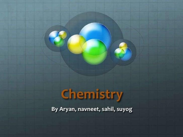 ChemistryBy Aryan, navneet, sahil, suyog