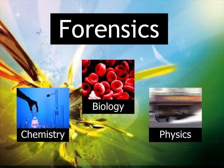 <ul><li>Chemistry </li></ul>Forensics Physics Biology