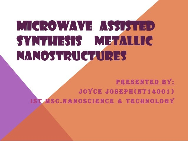 Microwave Assisted Synthesis Of Metallic Nanostructures