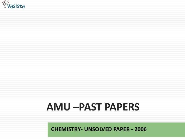AMU –PAST PAPERSCHEMISTRY- UNSOLVED PAPER - 2006