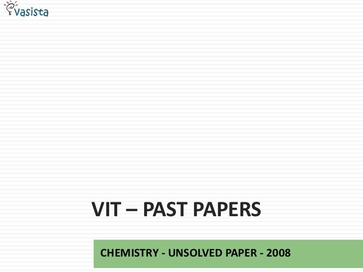 VIT – PAST PAPERSCHEMISTRY - UNSOLVED PAPER - 2008