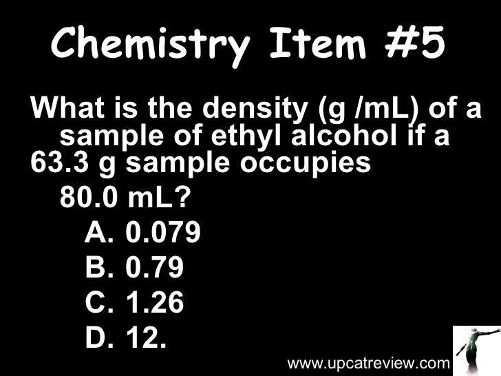 Chemistry Item #5 <ul><li>What is the density (g /mL) of a  sample of ethyl alcohol if a  63.3 g sample occupies  </li></u...