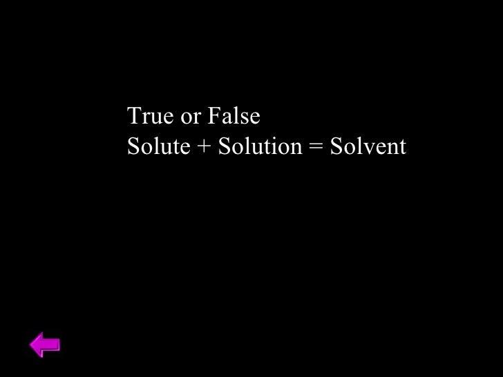 True or False Solute + Solution = Solvent