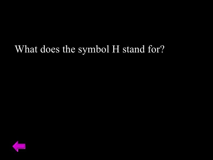 What does the symbol H stand for?