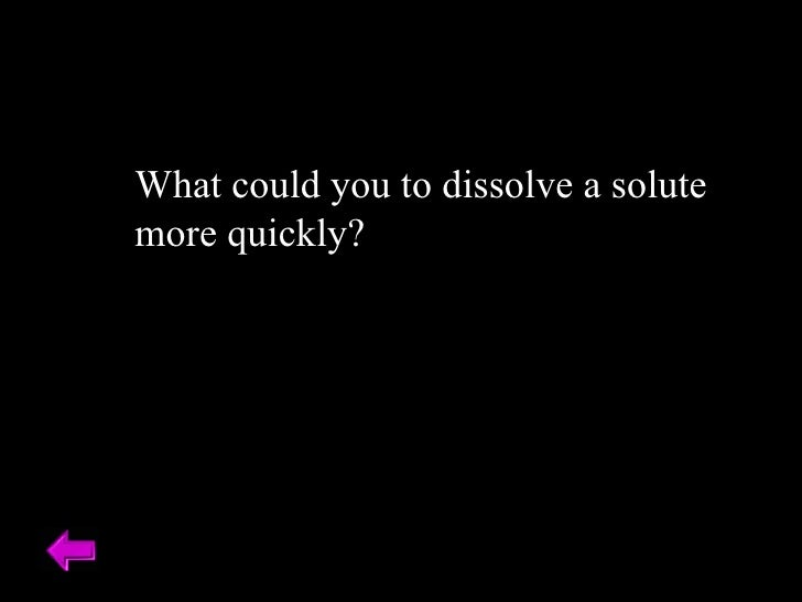 What could you to dissolve a solute  more quickly?