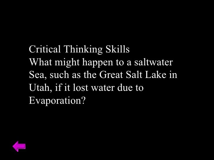 Critical Thinking Skills What might happen to a saltwater  Sea, such as the Great Salt Lake in Utah, if it lost water due ...