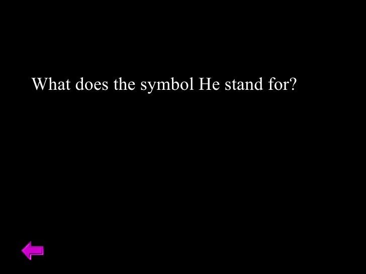 What does the symbol He stand for?