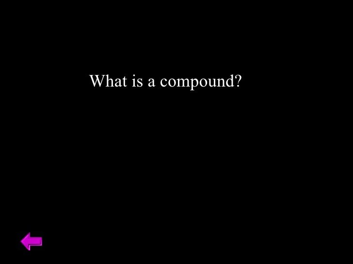 What is a compound?