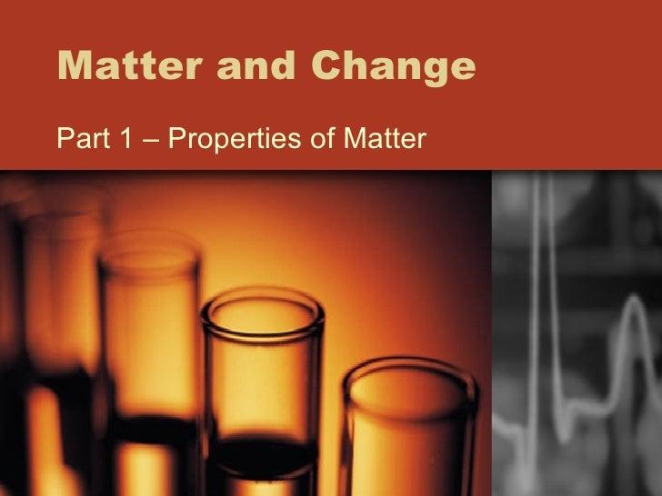 Matter and Change Part 1 – Properties of Matter