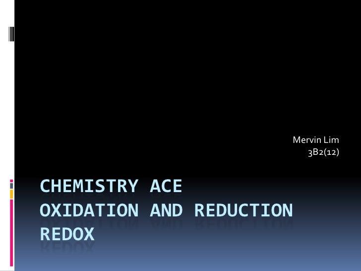 Mervin Lim                         3B2(12)CHEMISTRY ACEOXIDATION AND REDUCTIONREDOX