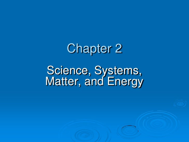 Chapter 2<br />Science, Systems, Matter, and Energy<br />
