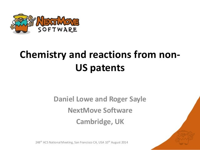 248th ACS National Meeting, San Francisco CA, USA 10th August 2014 Chemistry and reactions from non- US patents Daniel Low...