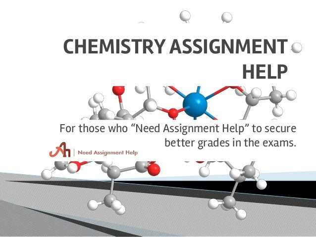 "chemistry assignment help for those who ""need assignment help"" to secure better grades in the exams"