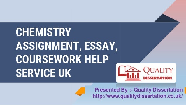 CHEMISTRY ASSIGNMENT, ESSAY, COURSEWORK HELP SERVICE UK Presented By :- Quality Dissertation http://www.qualitydissertatio...