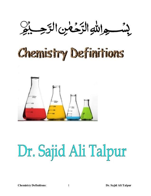 Chemistry Definitions:   1   Dr. Sajid Ali Talpur