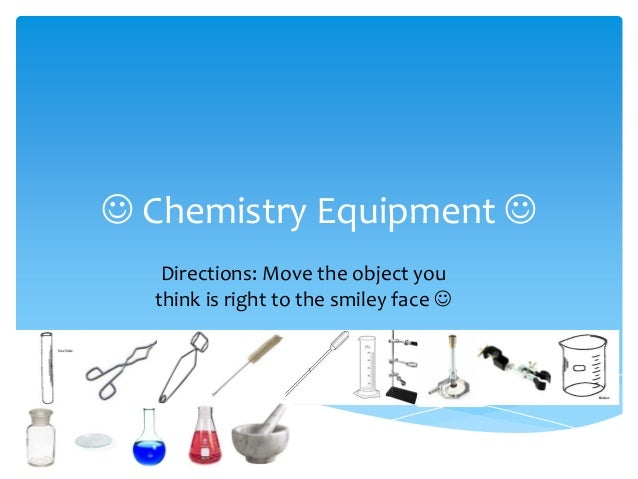  Chemistry Equipment  Directions: Move the object you think is right to the smiley face 