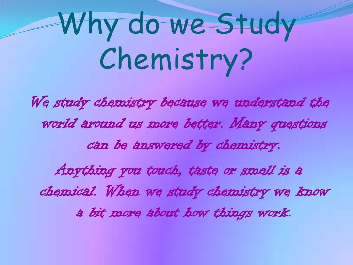 why do we study chemistry Preparing to study chemistry introduction to chemistry about transcript how do we get, why do we perceive this thing here.